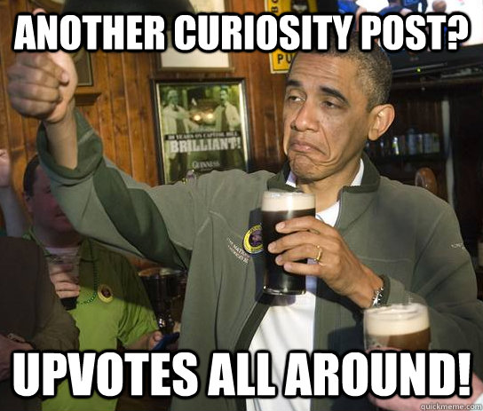 Another Curiosity post?  Upvotes all around! - Another Curiosity post?  Upvotes all around!  Upvoting Obama