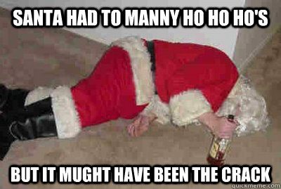 santa had to manny ho ho ho's but it mught have been the crack