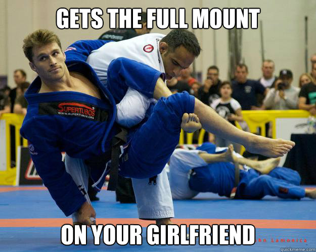 gets the full mount on your girlfriend - gets the full mount on your girlfriend  Ridiculously Photogenic Jiu Jitsu Guy