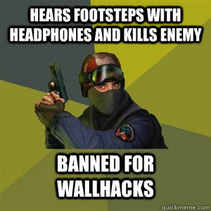 hears footsteps with headphones and kills enemy banned for wallhacks