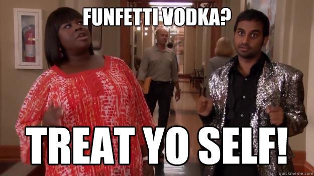 Funfetti Vodka? treat yo self!   Treat Yo Self