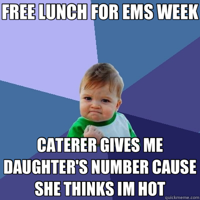 FREE LUNCH FOR EMS WEEK CATERER GIVES ME DAUGHTER'S NUMBER CAUSE SHE THINKS IM HOT - FREE LUNCH FOR EMS WEEK CATERER GIVES ME DAUGHTER'S NUMBER CAUSE SHE THINKS IM HOT  Success Kid