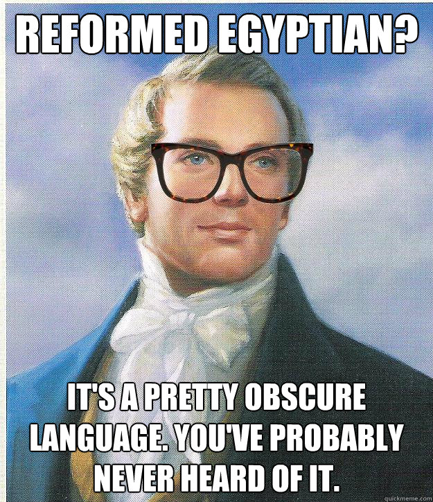 reformed egyptian? it's a pretty obscure language. you've probably never heard of it. - reformed egyptian? it's a pretty obscure language. you've probably never heard of it.  Hipster Joseph Smith