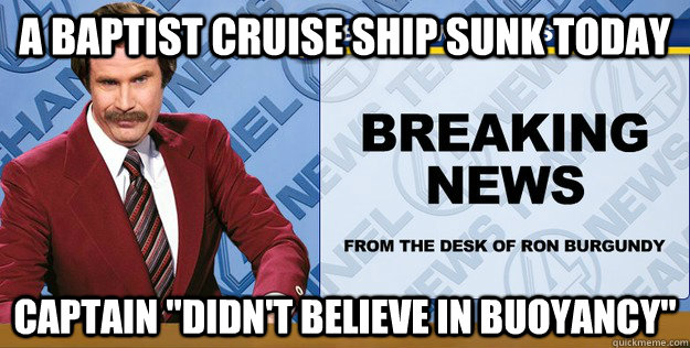 A Baptist Cruise Ship Sunk Today Captain Didnt Believe In Buoyancy