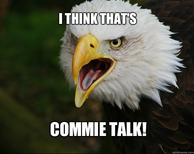 I think that's  Commie talk!