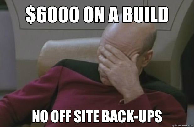 $6000 on a build No off site back-ups - $6000 on a build No off site back-ups  Pokemon facepalm