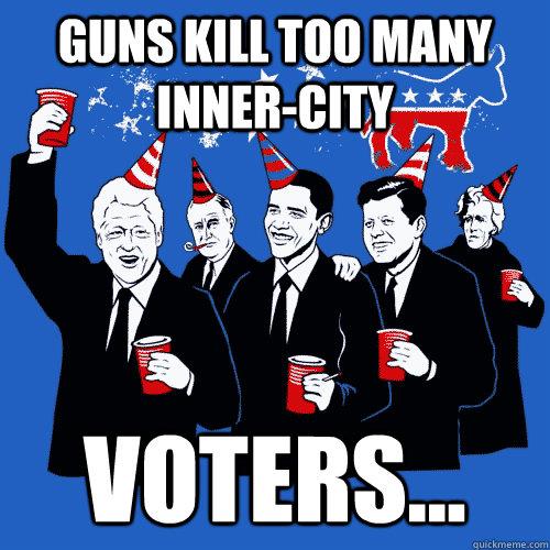 Guns kill too many inner-city Voters...