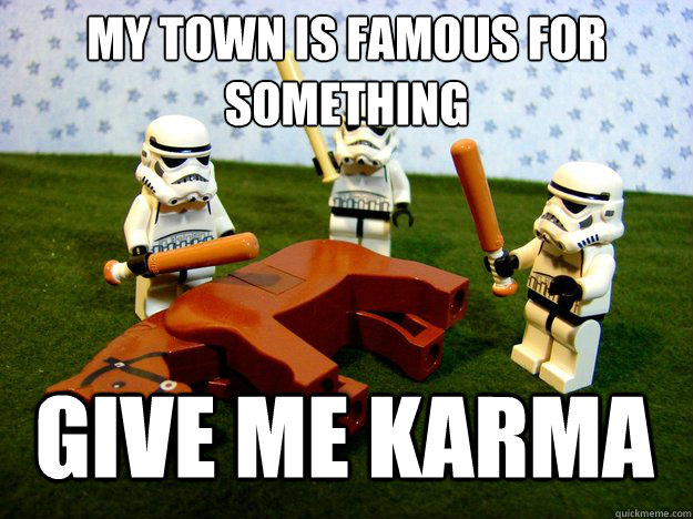my town is famous for something give me karma - my town is famous for something give me karma  Misc