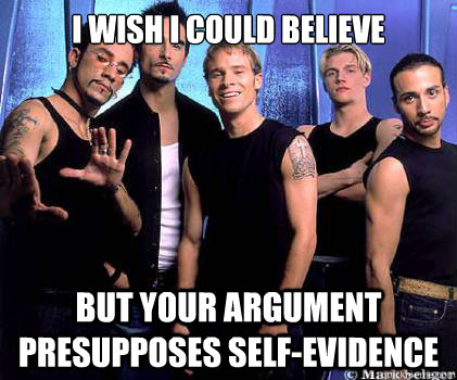 I Wish I could Believe But Your Argument Presupposes Self-Evidence  Backstreetboys 3