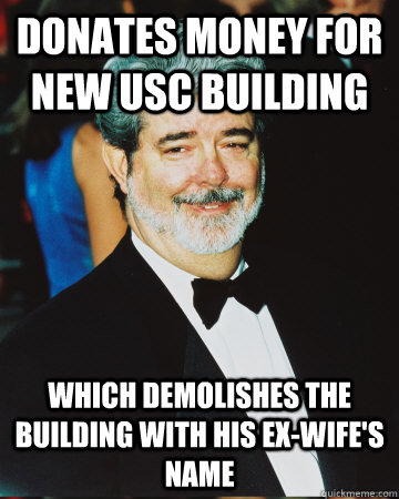 Donates money for new USC building which demolishes the building with his ex-wife's name