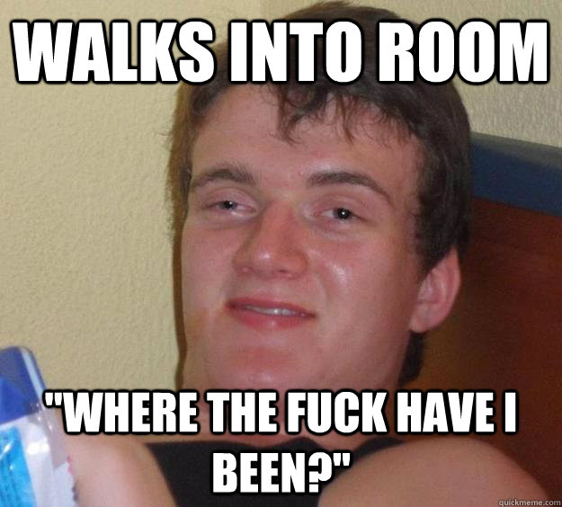 walks into room
