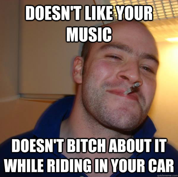 Doesn't like your music  doesn't bitch about it while riding in your car  - Doesn't like your music  doesn't bitch about it while riding in your car   Misc