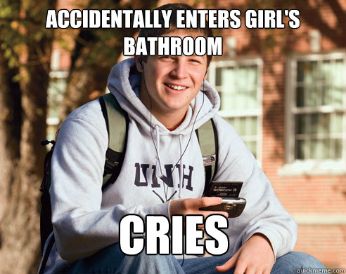 accidentally enters girl's bathroom cries - accidentally enters girl's bathroom cries  College Freshman