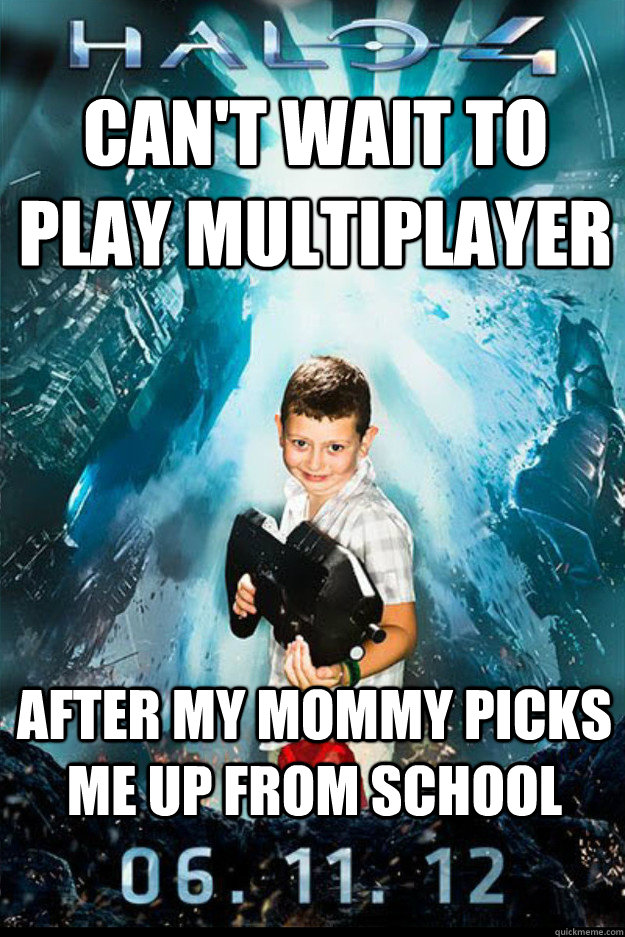 Can't wait to play multiplayer After my mommy picks me up from school - Can't wait to play multiplayer After my mommy picks me up from school  Halo 4 kid