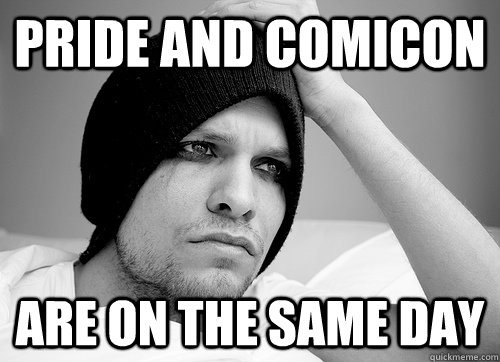 pride and comicon are on the same day - pride and comicon are on the same day  First World Gay Problems