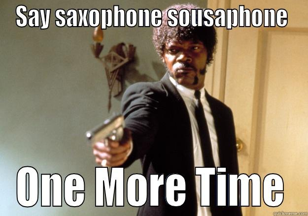 Sax and Souse - SAY SAXOPHONE SOUSAPHONE ONE MORE TIME Samuel L Jackson