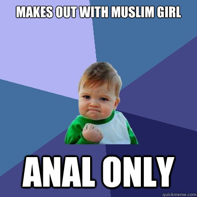 makes out with muslim girl anal only - makes out with muslim girl anal only  Success Kid