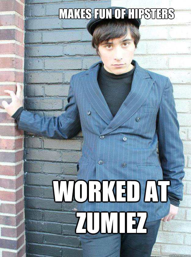 Makes fun of hipsters worked at zumiez
