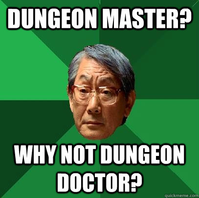 Dungeon Master? Why not Dungeon Doctor? - Dungeon Master? Why not Dungeon Doctor?  High Expectations Asian Father