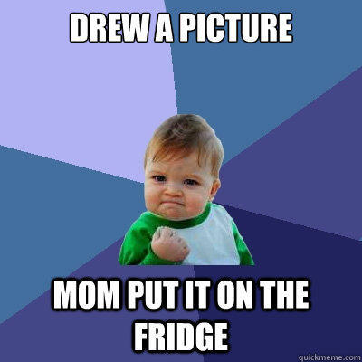 Drew a picture Mom put it on the fridge - Drew a picture Mom put it on the fridge  Success Kid