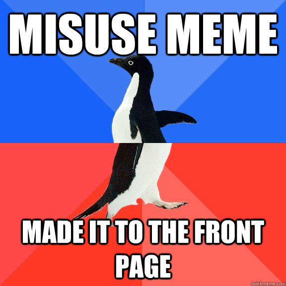 misuse meme made it to the front page - misuse meme made it to the front page  Socially Awkward Awesome Penguin