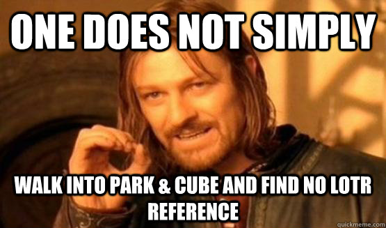 One does not simply walk into Park & Cube and find no LOTR reference - One does not simply walk into Park & Cube and find no LOTR reference  Misc