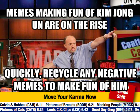 Memes making fun of kim Jong Un are on the rise   Quickly, recycle any negative memes to make fun of him  - Memes making fun of kim Jong Un are on the rise   Quickly, recycle any negative memes to make fun of him   Mad Karma with Jim Cramer