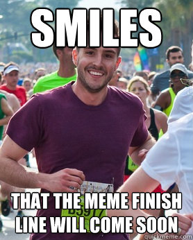 smiles that the meme finish line will come soon - smiles that the meme finish line will come soon  Ridiculously photogenic guy