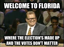 Welcome to Florida where the election's made up and the votes don't matter - Welcome to Florida where the election's made up and the votes don't matter  whose line drew