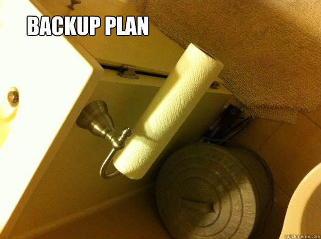 abc5661bac9e7a921813741615a0020b7aa8f800ce173a7524cea7f5311734d1 backup plan memes quickmeme,Backup Funny Memes