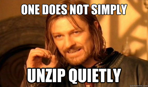 one does not simply unzip quietly - one does not simply unzip quietly  onedoesnotsimply
