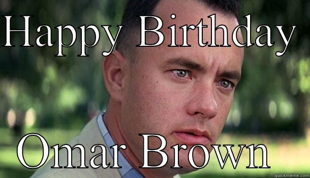 HAPPY BIRTHDAY  OMAR BROWN  Offensive Forrest Gump