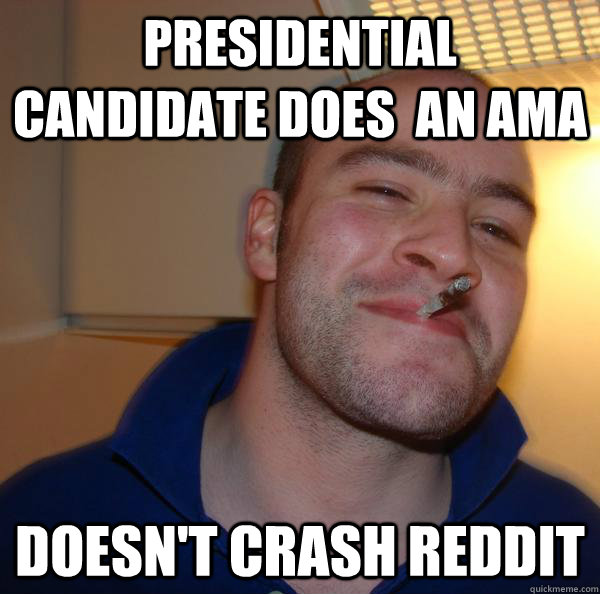 Presidential Candidate does  an ama Doesn't crash reddit - Presidential Candidate does  an ama Doesn't crash reddit  Misc