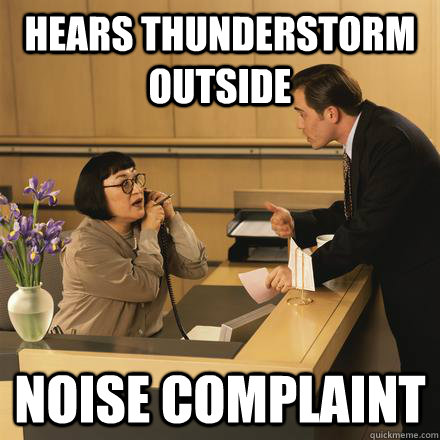 Hears thunderstorm outside noise complaint  Scumbag Hotel Guest