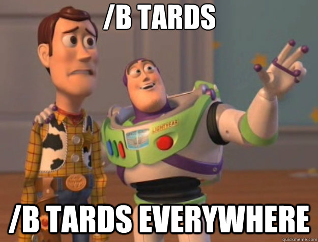 /b tards /b tards everywhere - /b tards /b tards everywhere  Toy Story