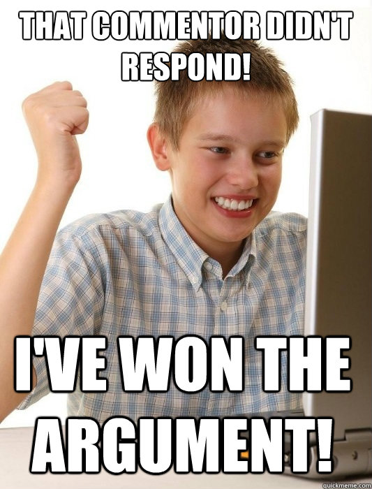 that commentor didn't respond! I've won the argument! - that commentor didn't respond! I've won the argument!  First Day on the Internet Kid