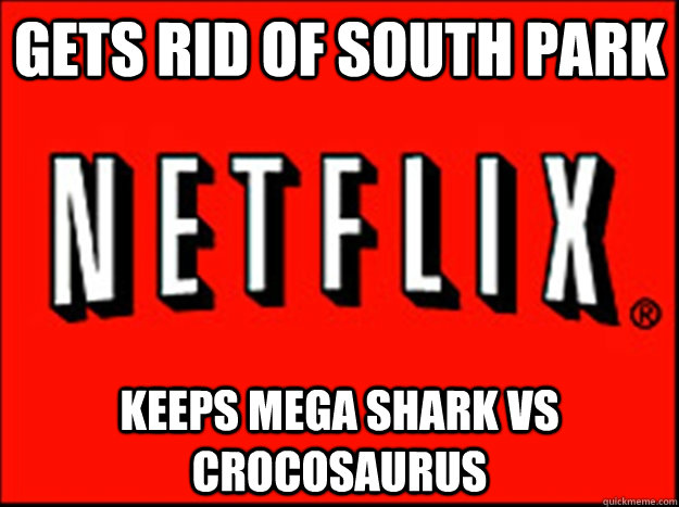 gets rid of south park keeps mega shark vs crocosaurus - gets rid of south park keeps mega shark vs crocosaurus  Misc