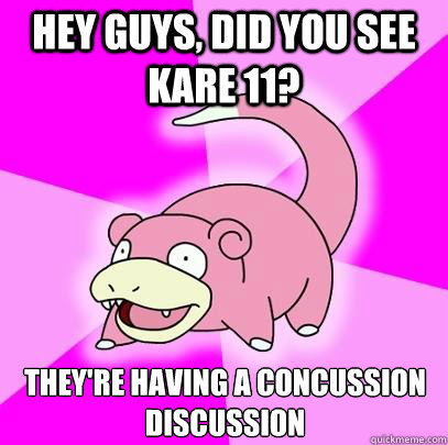 Hey guys, did you see KARE 11? They're having a Concussion Discussion - Hey guys, did you see KARE 11? They're having a Concussion Discussion  Slowpoke