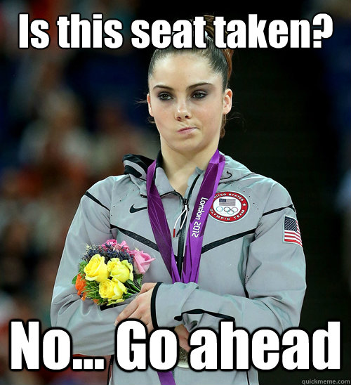 Is this seat taken? No... Go ahead - Is this seat taken? No... Go ahead  McKayla Not Impressed