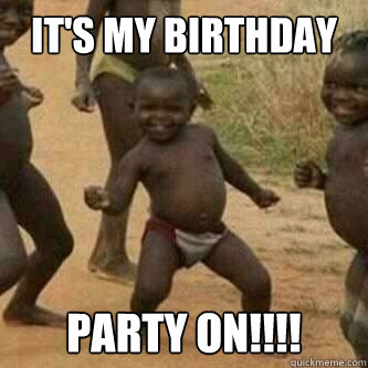 It S My Birthday Party On Its Friday Niggas Quickmeme