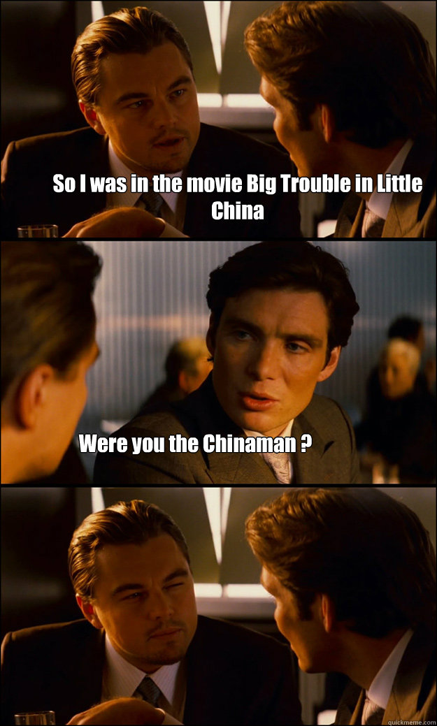 abe4f38a4a1b7f11cf86021490edb449eb4a391d4c308b50b0a4a1bb5656b880 so i was in the movie big trouble in little china were you the