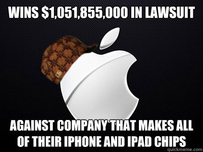 Wins $1,051,855,000 in lawsuit against company that makes all of their iphone and ipad chips - Wins $1,051,855,000 in lawsuit against company that makes all of their iphone and ipad chips  Scumbag Apple