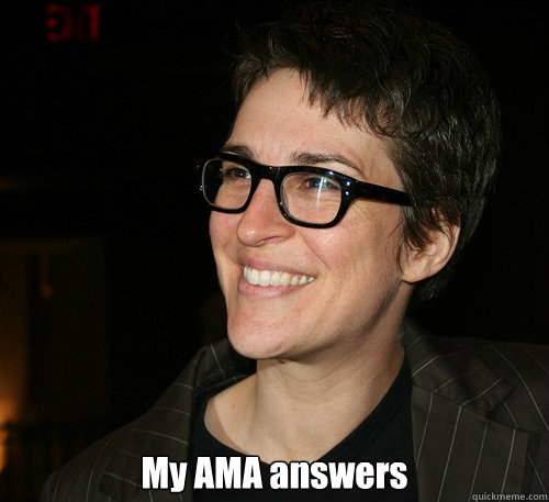 My AMA answers -  My AMA answers  Rachel Maddow