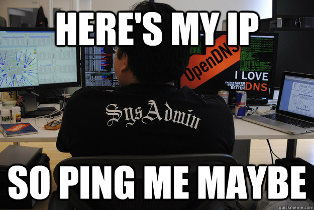 Here's my IP so ping me maybe - Here's my IP so ping me maybe  Success SysAdmin