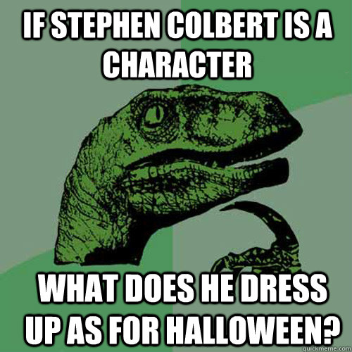 if stephen colbert is a character what does he dress up as for halloween? - if stephen colbert is a character what does he dress up as for halloween?  Misc
