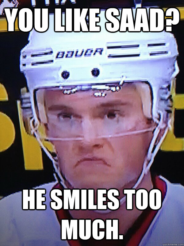 you like Saad? he smiles too much. - you like Saad? he smiles too much.  Grumpy Toews