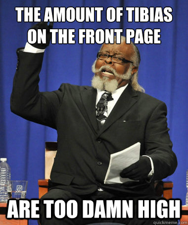 The amount of tibias on the front page  are too damn high - The amount of tibias on the front page  are too damn high  The Rent Is Too Damn High