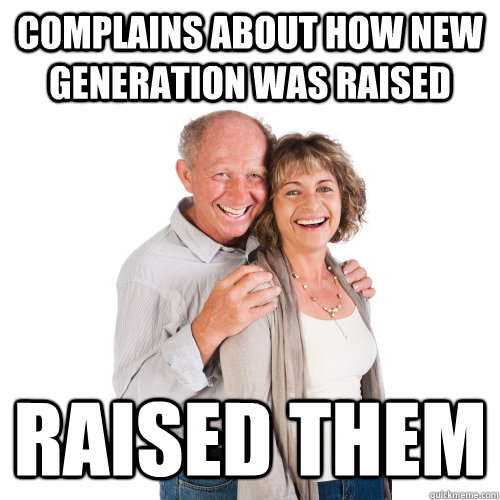 Complains about how new generation was raised Raised them
