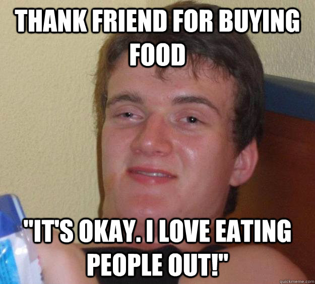 Thank friend for buying food