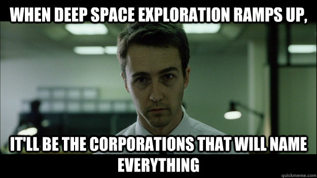 When deep space exploration ramps up, it'll be the corporations that will name everything - When deep space exploration ramps up, it'll be the corporations that will name everything  Edward Norton